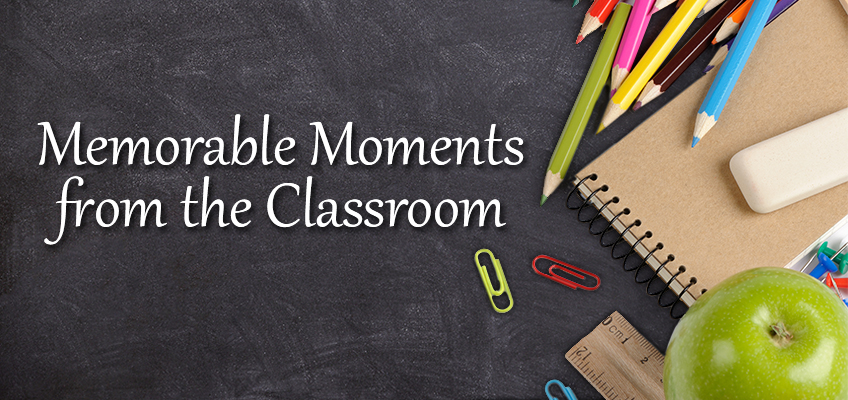 Memorable Moments in the Classroom